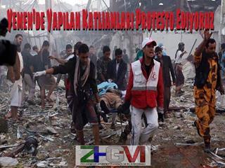 Yemen'de Yapılan Katliamları Protesto Ediyoruz