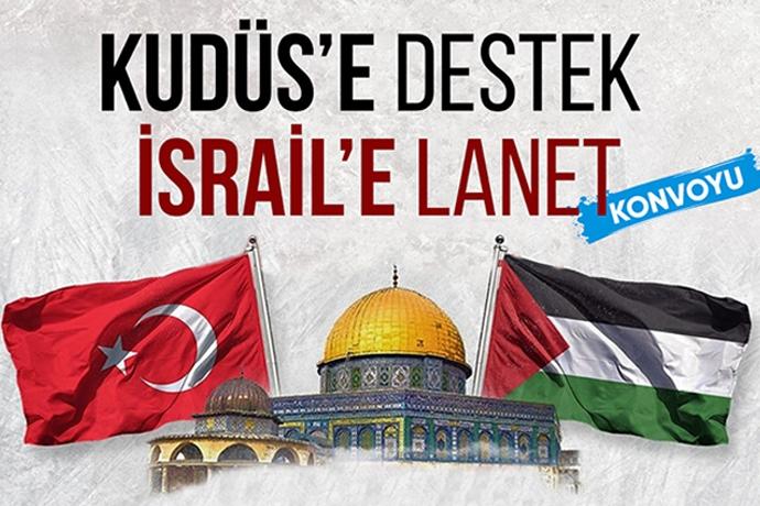 Kudüs'e Destek, İsrail'e Lanet Konvoyu